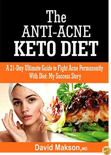 TKeto-Diets For Acne Treatment: A 21-Ultimate Guide To Fight Acne Permanently With Ketogenic Diet: My Success Story
