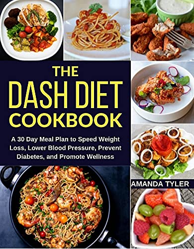 the-dash-diet-cookbook-a-30-day-meal-plan-to-speed-weight-loss-lower-blood-pressure-prevent-diabetes-and-promote-wellness-dieting-lowering-cholesterol-managing-diabetes-diet-for-di