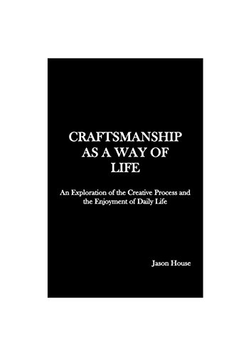 craftsmanship-as-a-way-of-life-an-exploration-of-the-creative-process-and-the-enjoyment-of-daily-life