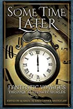 Some Time Later: Fantastic Voyages Through…