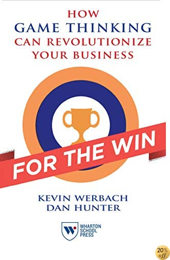 For the Win: How Game Thinking Can Revolutionize Your Business