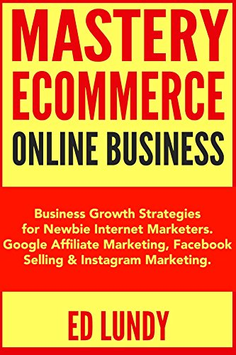 mastery-ecommerce-online-businesses-business-growth-strategies-for-newbie-internet-marketers-google-affiliate-marketing-fac-selling-instagram-marketing