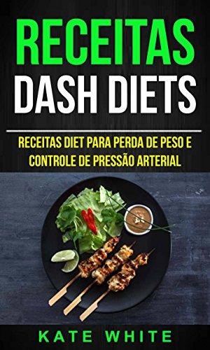 receitas-dash-diets-receitas-diet-para-perda-de-peso-e-controle-de-presso-arterial-portuguese-edition