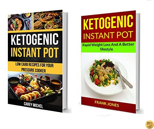 Ketogenic Instant Pot: (2 in 1): Low Carb Recipes For Your Pressure Cooker (Rapid Weight Loss And A Better Lifestyle)