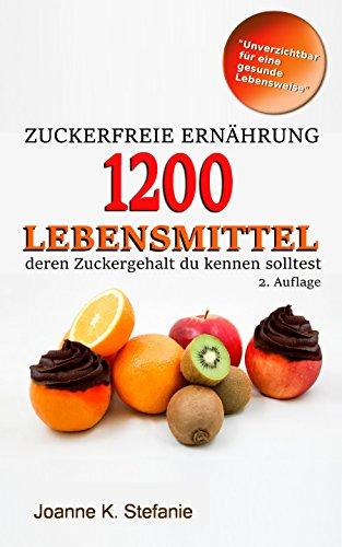 zuckerfreie-ernhrung-1200-lebensmittel-deren-zuckergehalt-du-kennen-solltest-die-liste-german-edition