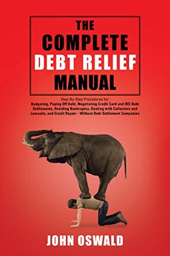 the-complete-debt-relief-manual-step-by-step-procedures-for-budgeting-paying-off-debt-negotiating-credit-card-and-irs-debt-settlements-avoiding-bankruptcy-repair-without-debt-settlement-companies