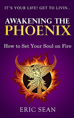 awakening-the-phoenix-how-to-set-your-soul-on-fire