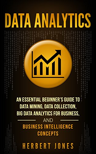 data-analytics-an-essential-beginners-guide-to-data-mining-data-collection-big-data-analytics-for-business-and-business-intelligence-concepts