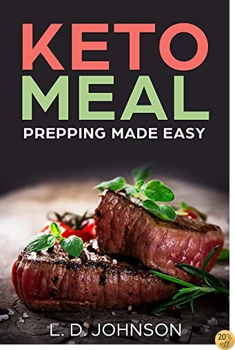 KETO MEAL PREPPING MADE EASY: Simple Guide to Low-Carb Diet Meal Planning and Recipes (Meal Prep, High Fat, Burn Fat, Weight Loss)