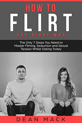 how-to-flirt-the-right-way-the-only-7-steps-you-need-to-master-flirting-seduction-and-sexual-tension-whilst-dating-today-social-skills-best-seller-book-1