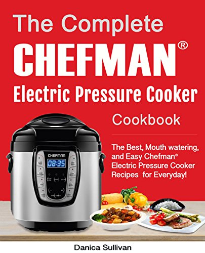 the-complete-chefman-electric-pressure-cooker-cookbook-the-best-mouth-watering-and-easy-chefman-electric-pressure-cooker-recipes-for-everyday-chefman-electric-pressure-cooker-cookbook