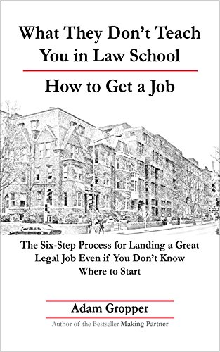 what-they-dont-teach-you-in-law-school-how-to-get-a-job-the-six-step-process-for-landing-a-great-legal-job-even-if-you-dont-know-where-to-start