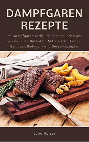 dampfgaren-rezepte-das-dampfgarer-kochbuch-mit-gesunden-und-genussvollen-rezepten-mit-fleisch-fisch-gemse-beilagen-und-dessertrezepte-german-edition