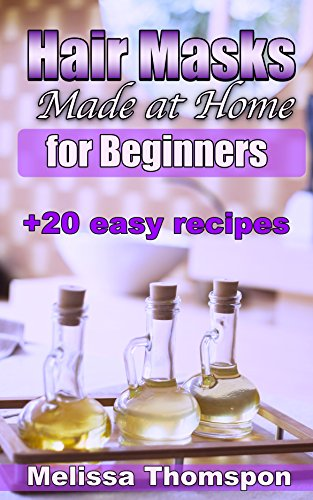 hair-masks-made-at-home-hair-care-for-healthy-and-fast-hair-growth-for-beginners-with-20-easy-diy-recipes-hair-growth-natural-hair-care-diy-beauty-products-for-beginners