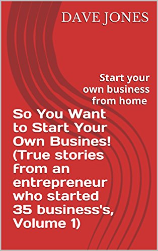 so-you-want-to-start-your-own-busines-true-stories-from-an-entrepreneur-who-started-35-businesss-volume-1