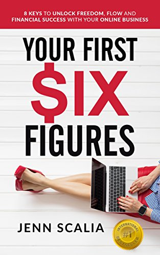 your-first-six-figures-eight-keys-to-unlock-freedom-flow-and-financial-success-with-your-online-business