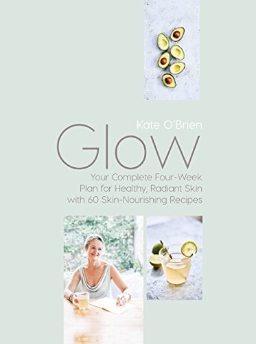 glow-your-complete-four-week-plan-for-healthy-radiant-skin-with-60-skin-nourishing-recipes