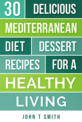 mediterranean-diet-cookbook-30-mouth-watering-desert-recipes-for-rapid-and-sustainable-weight-loss-project-health-mastery-book-1