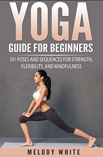 yoga-guide-for-beginners-101-poses-and-sequences-for-strength-flexibility-and-mindfulness