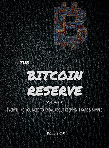 the-bitcoin-reserve-everything-you-need-to-know-about-keeping-it-safe-simple-with-bitcoin-ripple-litecoin-and-other-blockchain-digital-currencies-volume-book-1
