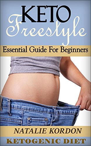 keto-freestyle-ketogenic-diet-essential-guide-for-beginners-quick-easy-ketogenic-cooking-keto-ketogenic-diet-ketosis-ketosis-for-beginners