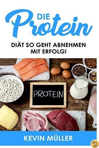 Die Protein Diät: So geht abnehmen mit Erfolg! (German Edition)