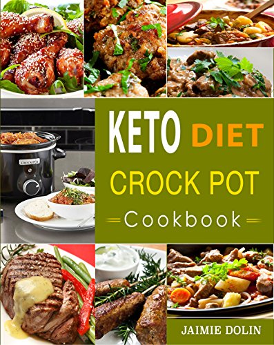 keto-diet-crock-pot-cookbook-lose-weight-regain-energy-and-heal-your-body-quick-easy-and-delicious-ketogenic-diet-slow-cooker-recipes