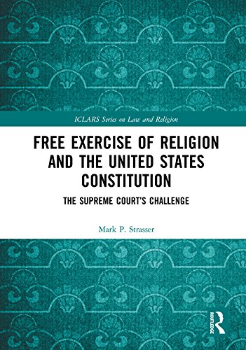 free-exercise-of-religion-and-the-united-states-constitution-the-supreme-courts-challenge-iclars-series-on-law-and-religion