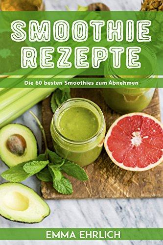 smoothies-smoothie-rezepte-die-60-besten-smoothies-zum-abnehmen-smoothie-rezeptbuch-smoothie-buch-smoothies-zum-abnehmen-german-edition