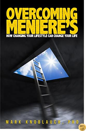 TOvercoming Meniere's: How changing your lifestyle can change your life