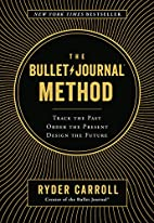 The Bullet Journal Method: Track the Past,…