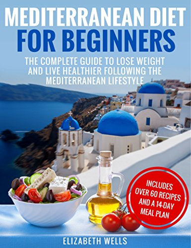 mediterranean-diet-for-beginners-the-complete-guide-to-lose-weight-and-live-healthier-following-the-mediterranean-lifestyle