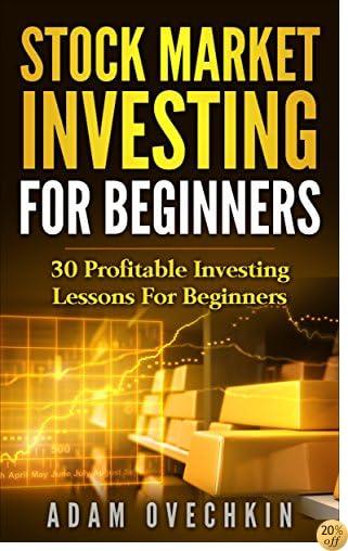 TStock Market Investing For Beginners: 30 Profitable Investing Lessons For Beginners