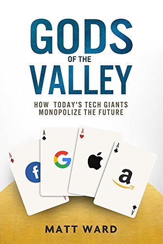 gods-of-the-valley-how-todays-tech-giants-monopolize-the-future
