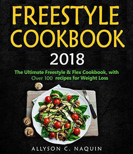 freestyle-cookbook-2018-over-70-quick-easy-recipes-for-rapid-weight-loss-7-day-meal-plan-allyson-c-naquin-cookbook