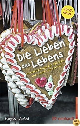 TDie Lieben des Lebens: Kurzgeschichten für Senioren zum Lesen und Vorlesen (German Edition)