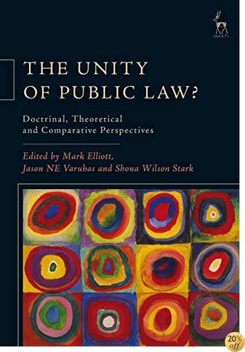 The Unity of Public Law?: Doctrinal, Theoretical and Comparative Perspectives