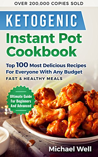 ketogenic-instant-pot-cookbook-top-100-most-delicious-recipes-for-averyone-with-any-budget-fast-healthy-mealsultimate-guide-for-beginners-and-advanced-over-200000-copies-sold