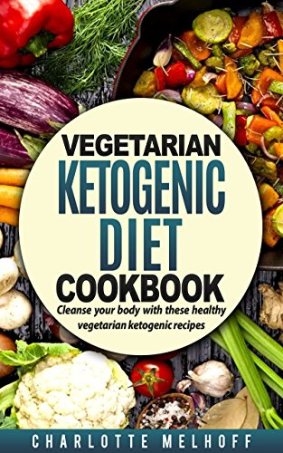 vegetarian-ketogenic-cookbook-cleanse-your-body-with-these-healthy-vegetarian-ketogenic-recipes-body-cleanse-reset-metabolism-keto-guide-includes-pics-step-by-step-instructions-ingredients
