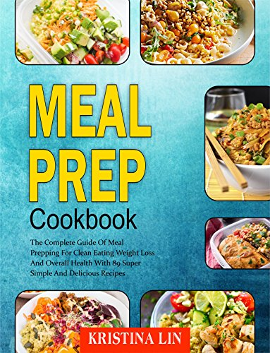 meal-prep-cookbook-the-complete-guide-of-meal-prepping-for-clean-eating-weight-loss-and-overall-health-with-89-super-simple-and-delicious-recipes