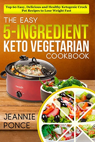 the-easy-5-ingredient-keto-vegetarian-cookbook-top-60-easy-delicious-and-healthy-ketogenic-crock-pot-recipes-to-lose-weight-fast