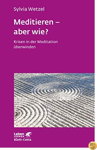 Meditieren - aber wie?: Krisen in der Meditation überwinden (Leben lernen 294) (German Edition)