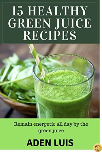 15 Healthy Green Juice Recipes: Remain Energetic all day by green juice