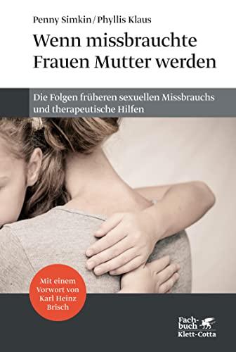wenn-missbrauchte-frauen-mutter-werden-die-folgen-frher-sexueller-gewalt-und-therapeutische-hilfen-german-edition