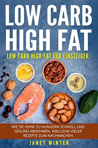 low-carb-high-fat-low-carb-high-fat-fr-einsteiger-wie-sie-ohne-zu-hungern-schnell-und-gesund-abnehmen-inklusive-vieler-rezepte-zum-nachmachen-german-edition