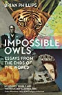 Impossible Owls: Essays from the Ends of the World - Brian Phillips