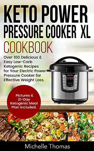 keto-power-pressure-cooker-xl-cookbook-over-100-delicious-easy-low-carb-ketogenic-recipes-for-your-electric-power-pressure-cooker-for-effective-weight-loss-pictures-21-day-ketogenic-meal-plan