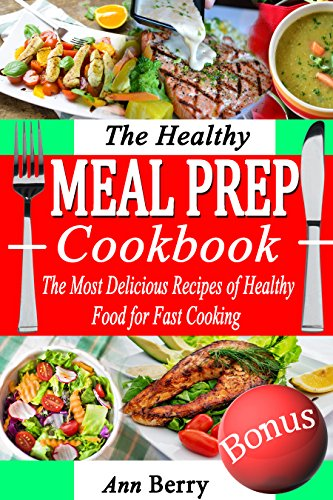 the-healthy-meal-prep-cookbook-the-most-delicious-recipes-of-healthy-food-for-fast-cooking