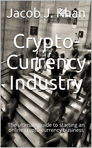 crypto-currency-industry-the-ultimate-guide-to-starting-an-online-crypto-currency-business