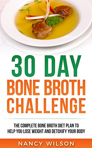30-day-bone-broth-challenge-the-complete-bone-broth-diet-plan-to-help-you-lose-weight-and-detoxify-your-body
